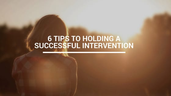 6 Tips to holding a successful intervention