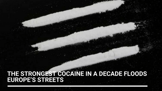 The Strongest Cocaine In A Decade Floods Europe's Streets