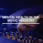 Geestelijke gezondheid binnen de muziekindustrie